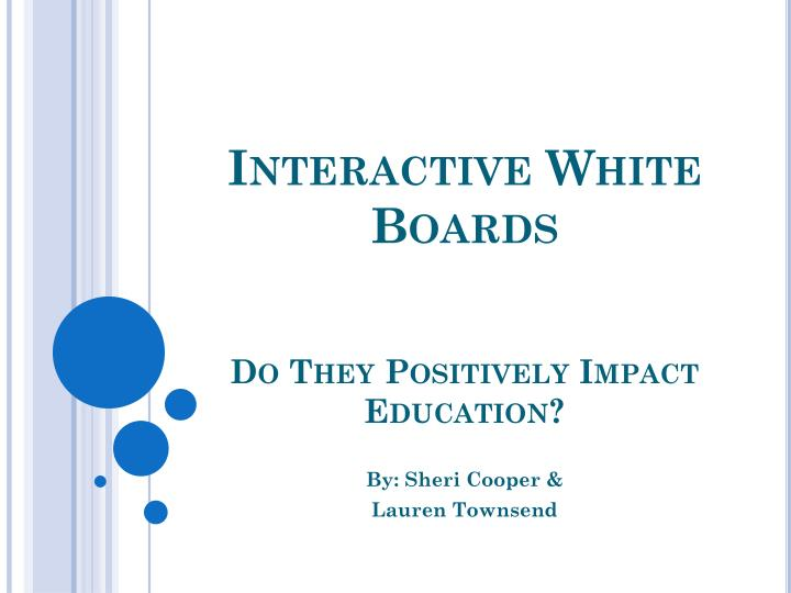 Interactive white boards do they positively impact education