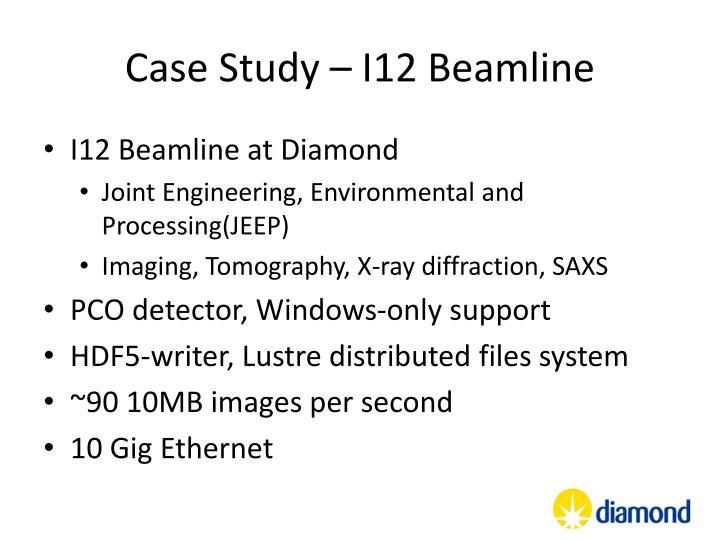 Case Study – I12 Beamline