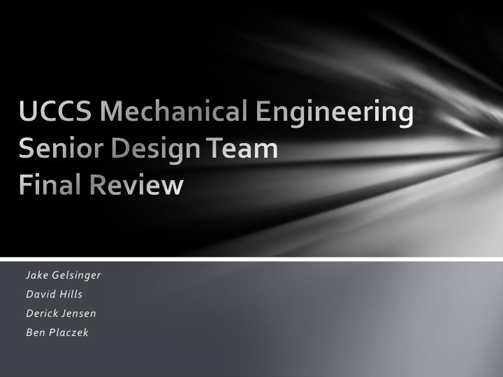 Uccs mechanical engineering senior design team final review