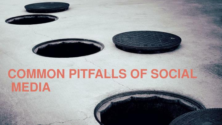 COMMON PITFALLS OF SOCIAL