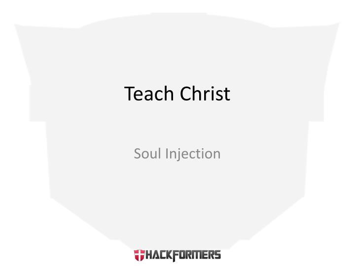 Teach Christ