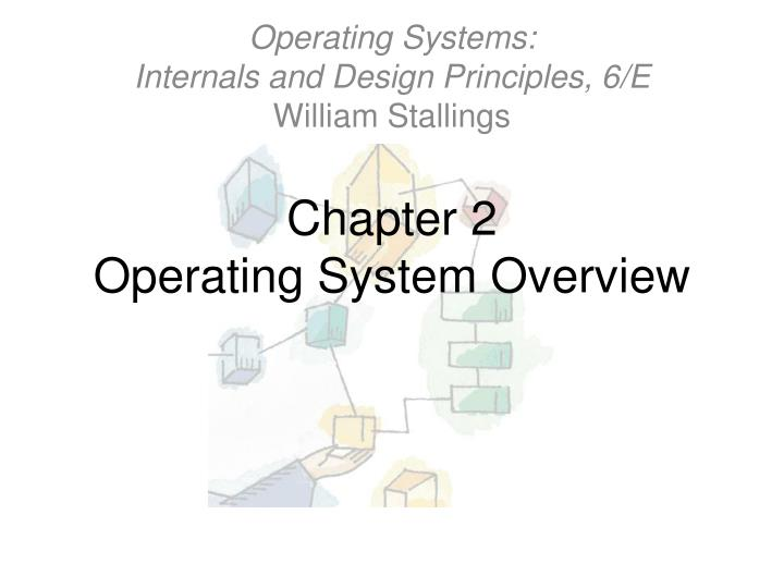 Chapter 2 operating system overview