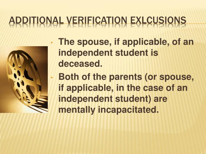 The spouse, if applicable, of an independent student is deceased.
