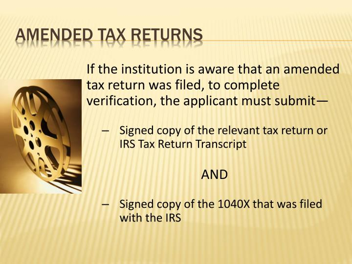 If the institution is aware that an amended tax return was filed, to complete verification, the applicant must submit—