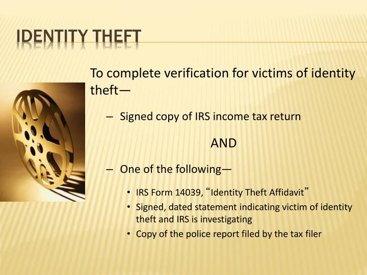 To complete verification for victims of identity theft—
