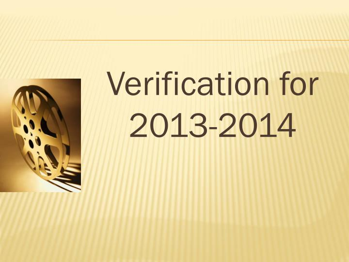 Verification for 2013-2014