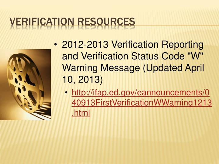 "2012-2013 Verification Reporting and Verification Status Code ""W"" Warning Message (Updated April 10, 2013)"