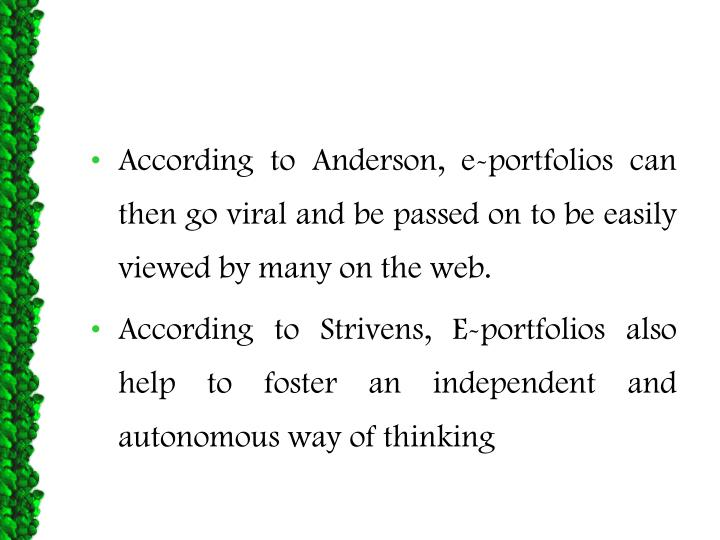 According to Anderson, e-portfolios can then go viral and be passed on to be easily viewed by many on the web.