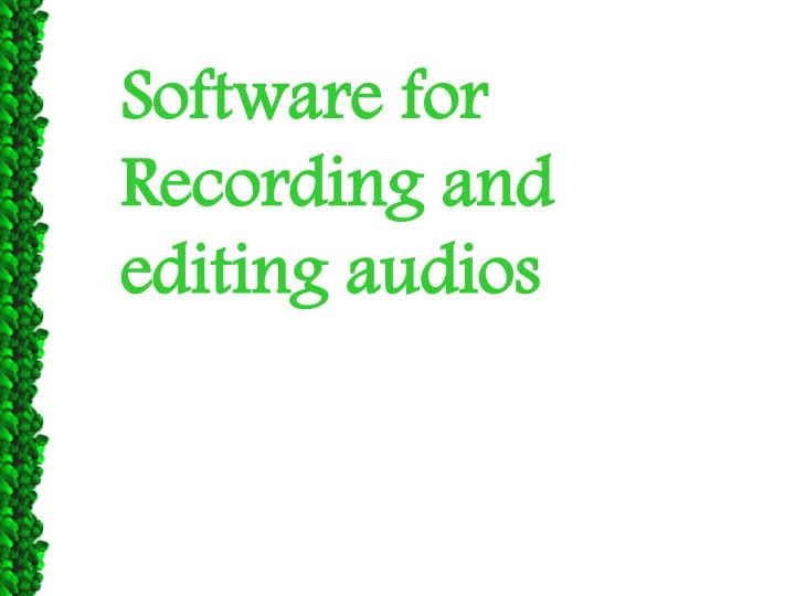 Software for Recording and editing audios