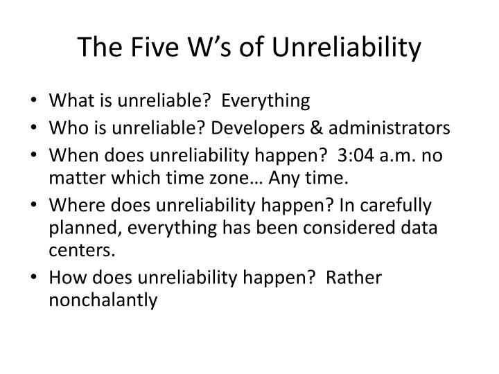 The Five W's of Unreliability