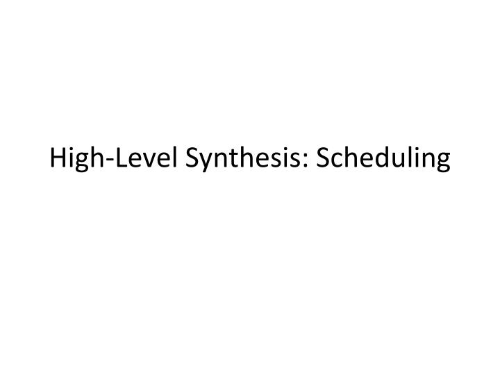 High-Level Synthesis: Scheduling