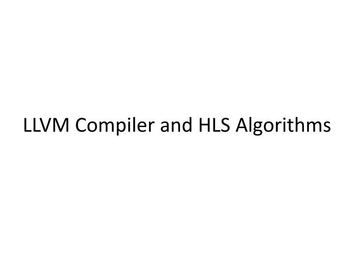 LLVM Compiler and HLS Algorithms