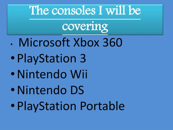The consoles I will be covering