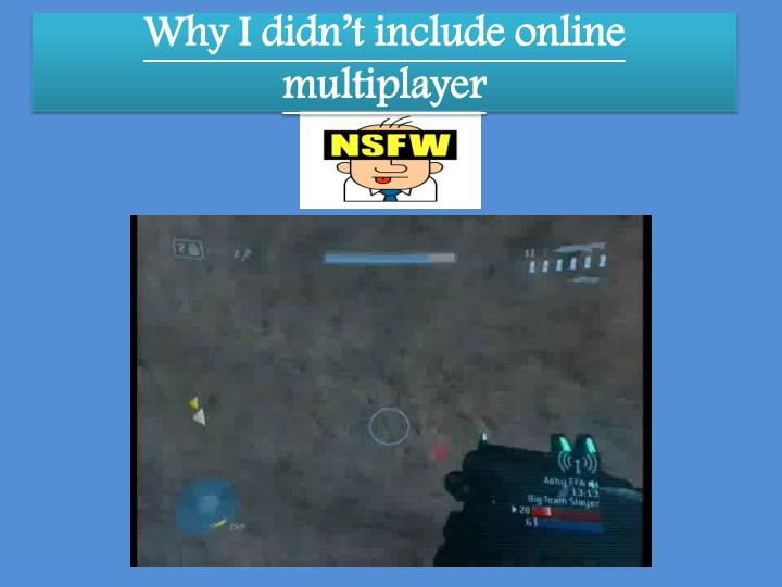 Why I didn't include online multiplayer