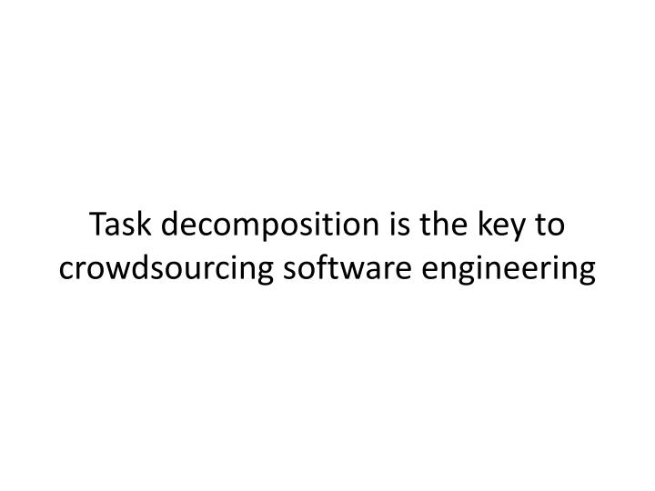 Task decomposition is the key to crowdsourcing software engineering