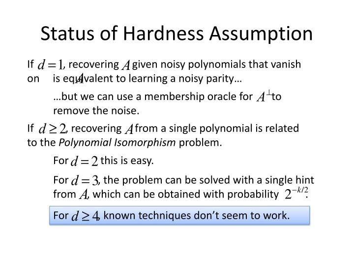 Status of Hardness Assumption