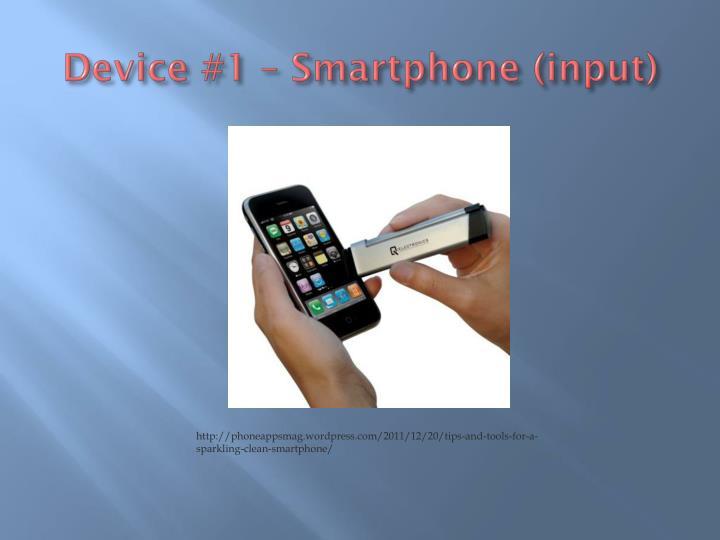 Device #1 – Smartphone (input)
