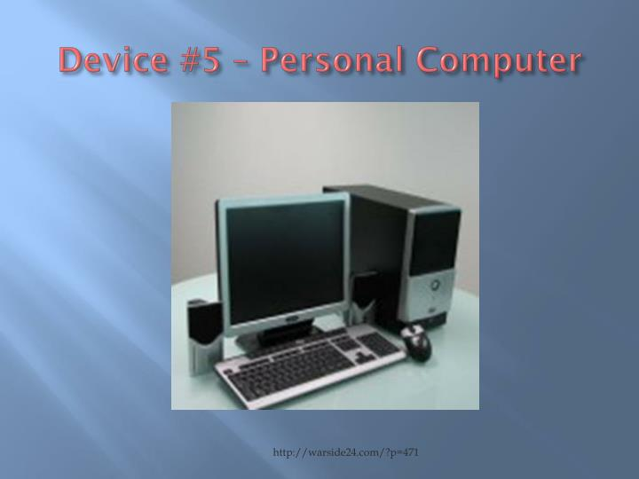 Device #5 – Personal Computer