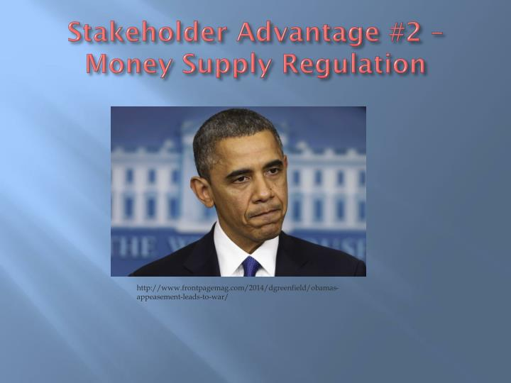 Stakeholder Advantage #2 – Money Supply Regulation
