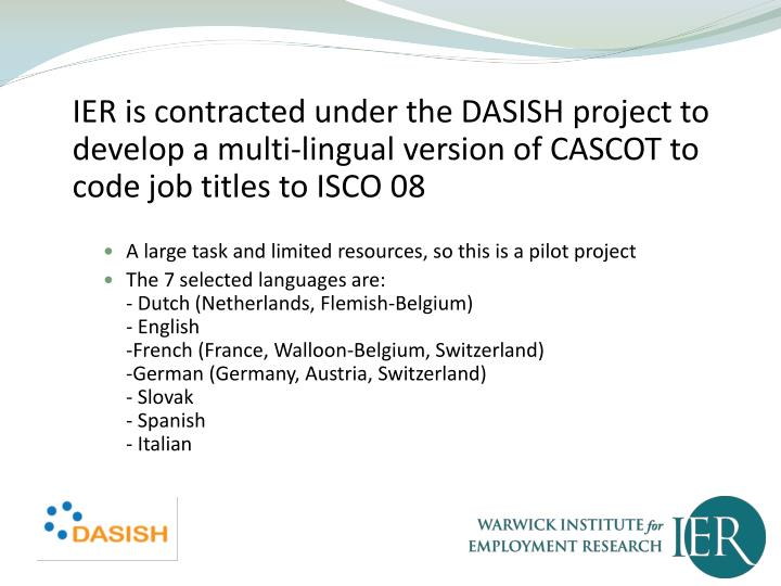 IER is contracted under the DASISH project to develop a multi-lingual version of CASCOT to code job titles to ISCO 08