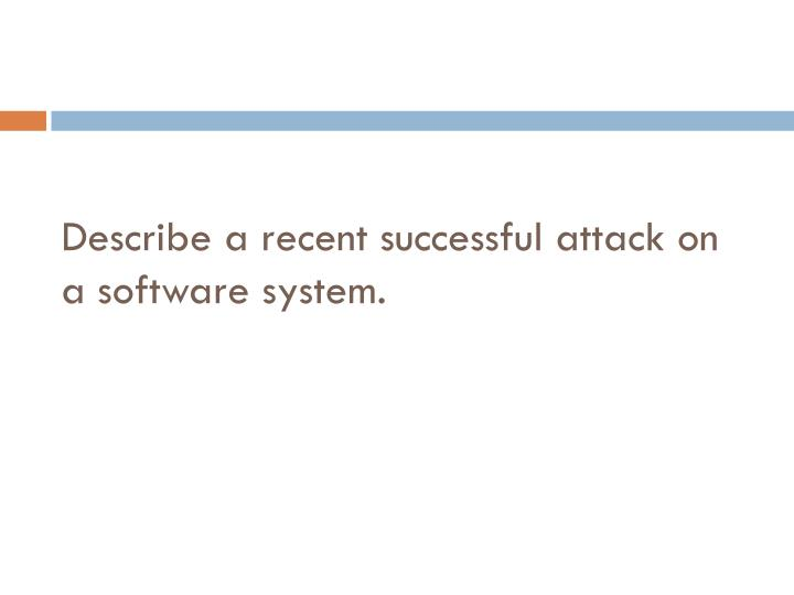Describe a recent successful attack on a software system.