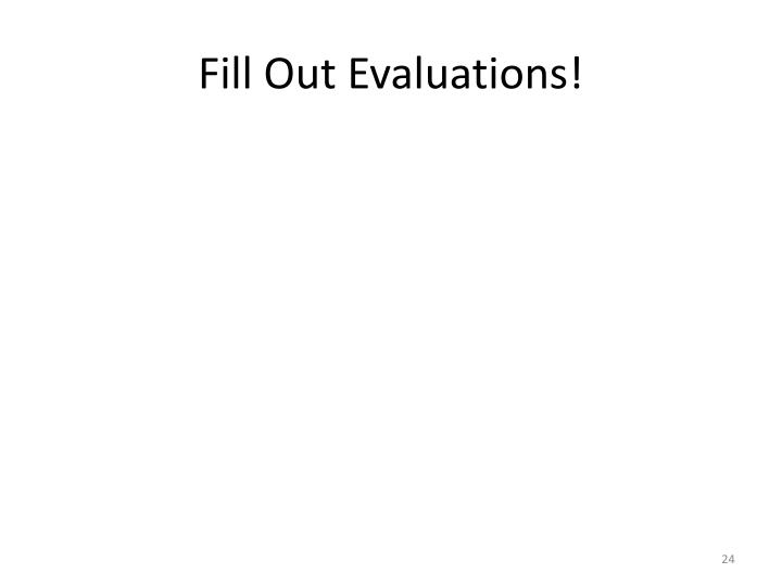 Fill Out Evaluations!