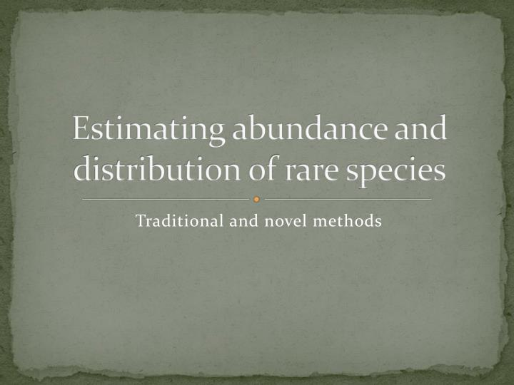 Estimating abundance and distribution of rare species