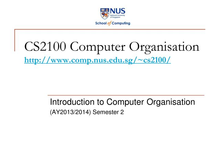 Cs2100 computer organisation http www comp nus edu sg cs2100