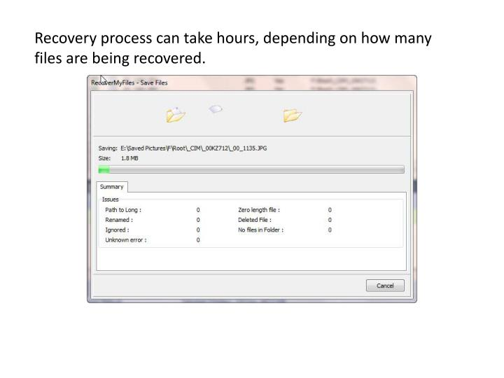 Recovery process can take hours, depending on how many files are being recovered.