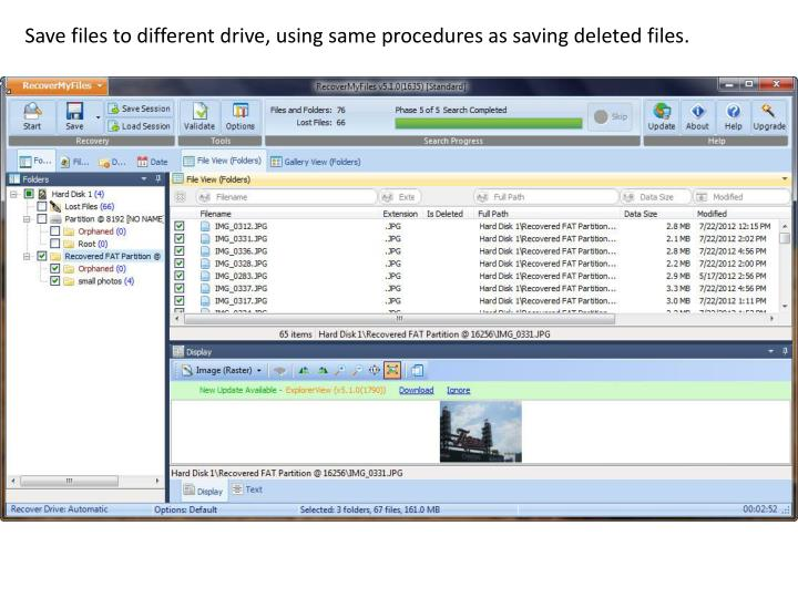 Save files to different drive, using same procedures as saving deleted files.