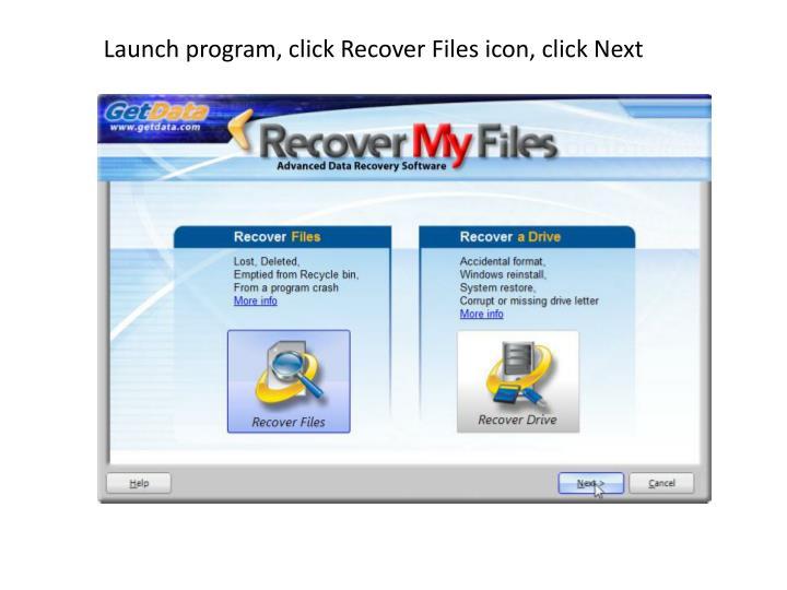 Launch program, click Recover Files icon, click Next