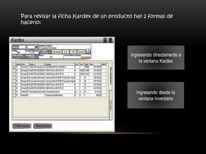 Para revisar la ficha Kardex de un producto hay 2 formas de hacerlo: