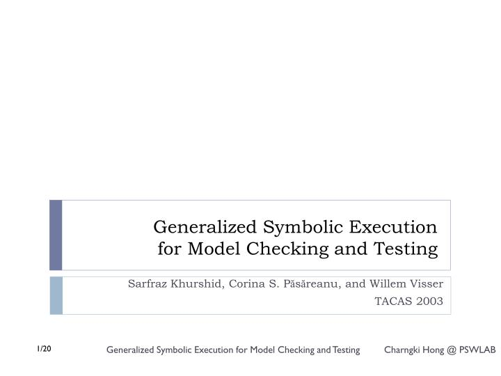 Generalized symbolic execution for model checking and testing