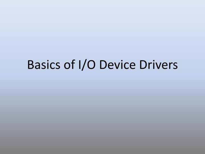 Basics of I/O Device Drivers