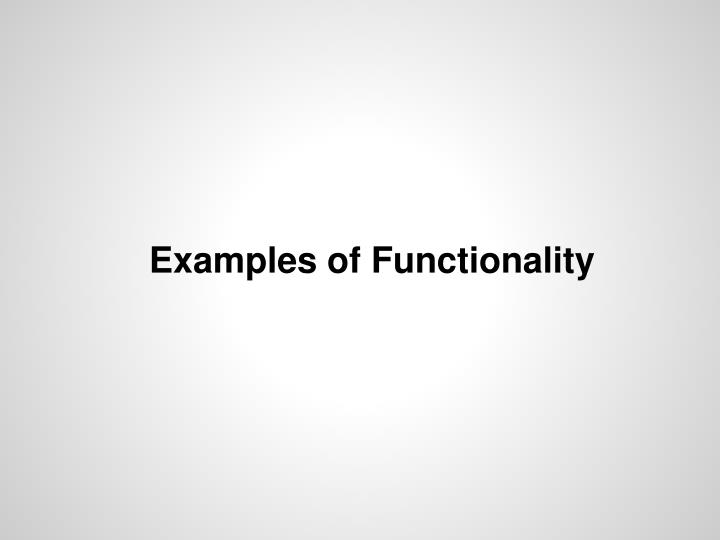 Examples of Functionality