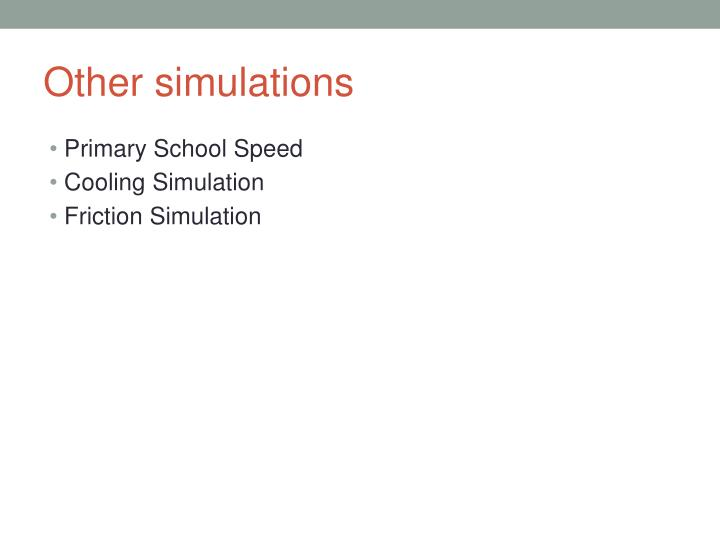 Other simulations