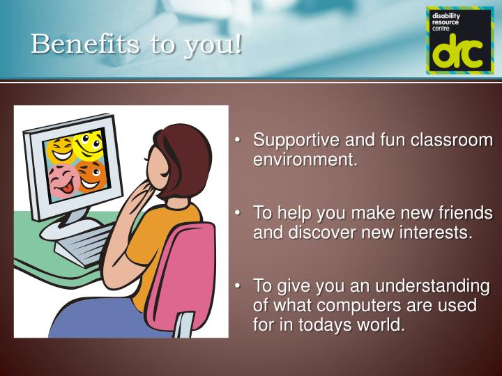 Benefits to you!