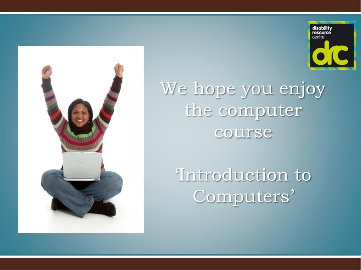 We hope you enjoy the computer course