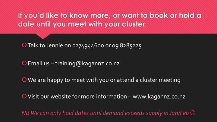 If you'd like to know more, or want to book or hold a date until you meet with your cluster: