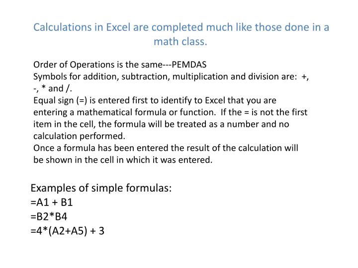 Calculations in Excel are completed much like those done in a math class.