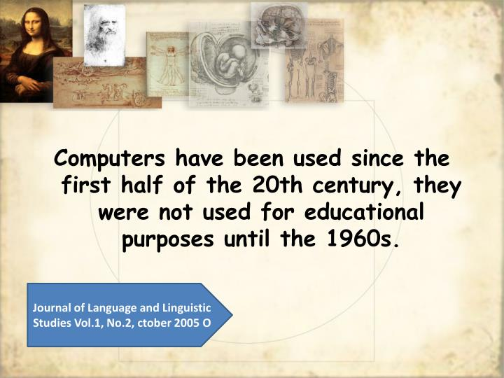 Computers have been used since the first half of the 20th century, they were not used for educational purposes until the