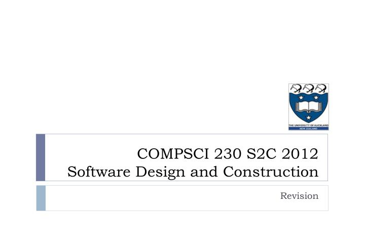 Compsci 230 s2c 2012 software design and construction