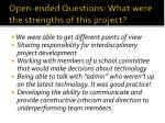 open ended questions what were the strengths of this project