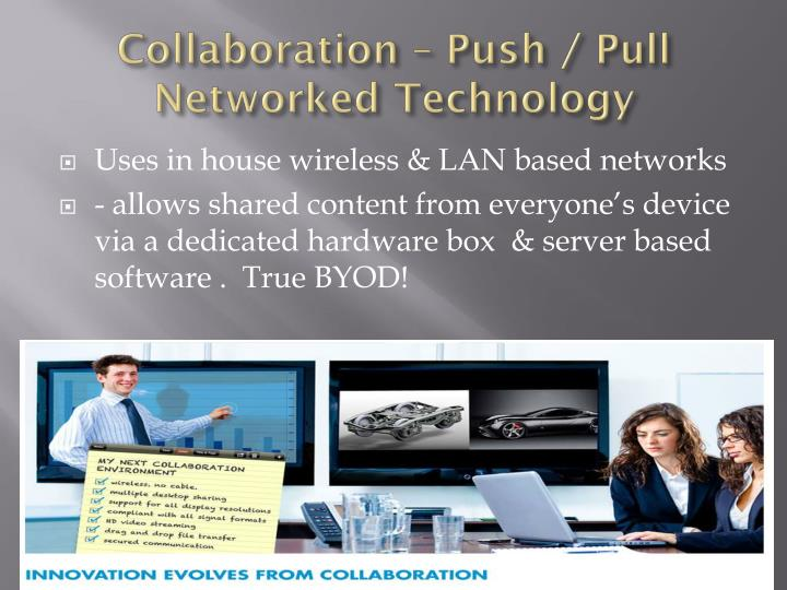 Collaboration – Push / Pull Networked Technology