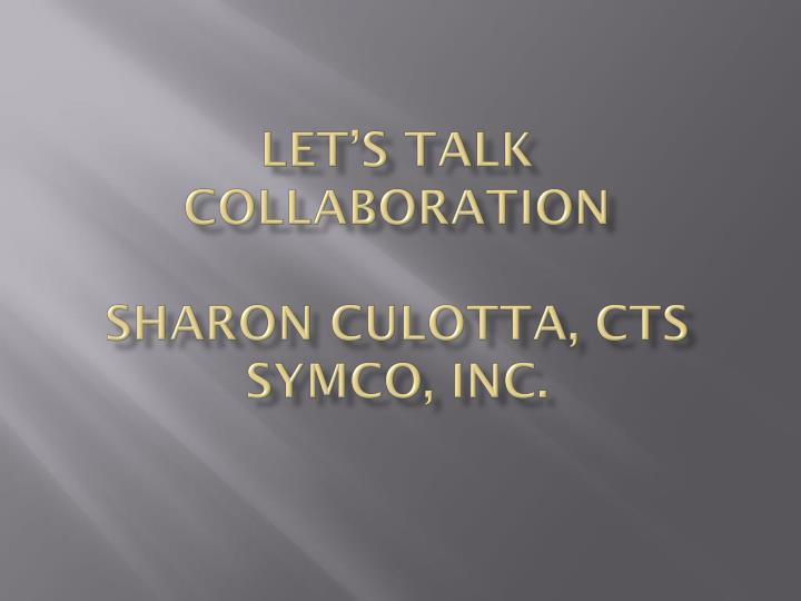 Let s talk collaboration sharon culotta cts symco inc