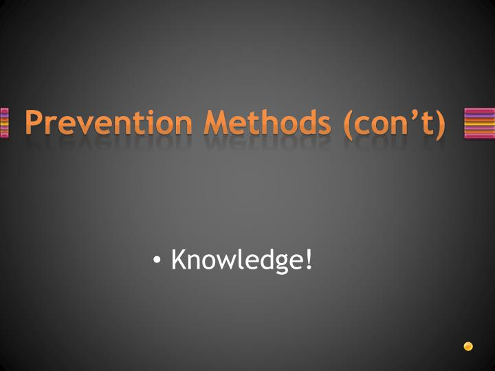 Prevention Methods (con't)