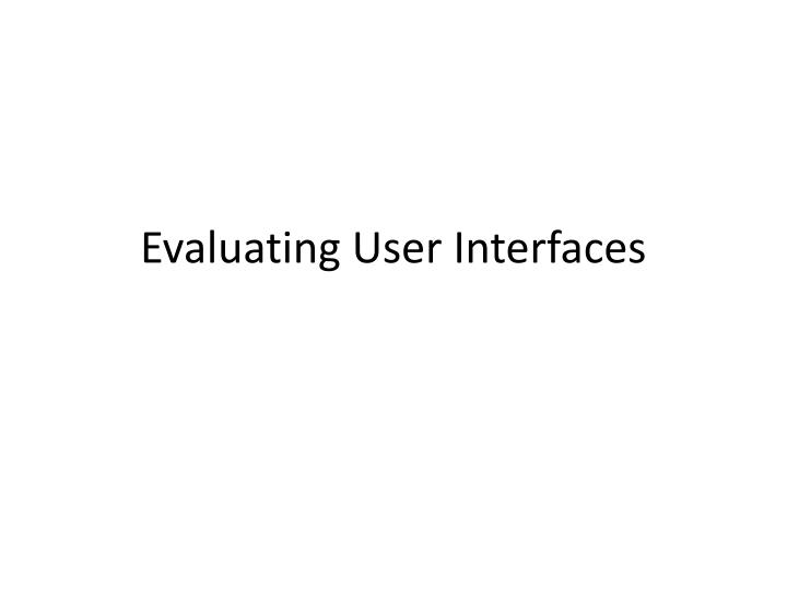 Evaluating user interfaces