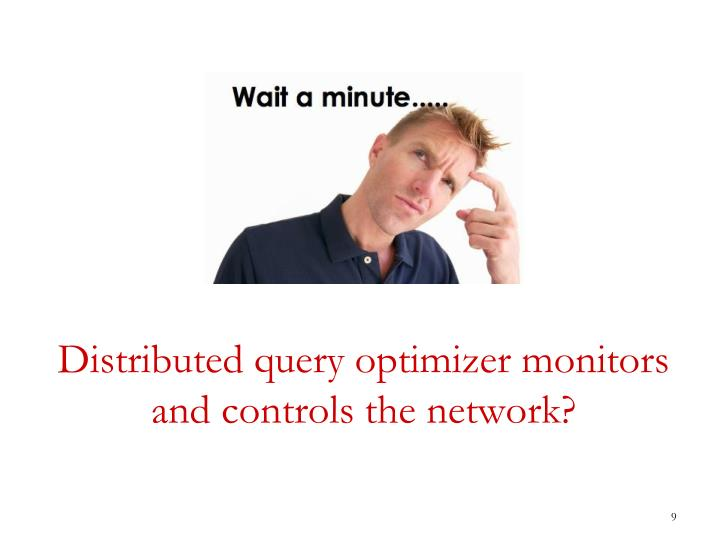 Distributed query optimizer monitors and controls the network?