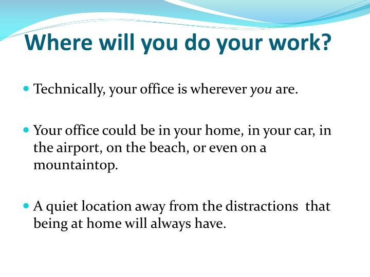 Where will you do your work?