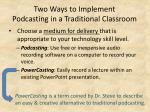 two ways to implement podcasting in a traditional classroom
